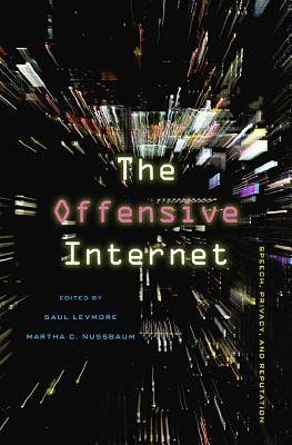 The Offensive Internet By Levmore, Saul (EDT)/ Nussbaum, Martha C. (EDT)