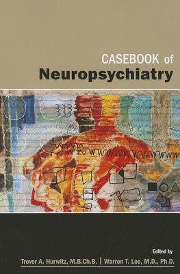 Casebook of Neuropsychiatry By Hurwitz, Trevor (EDT)/ Lee, Warren T. (EDT)
